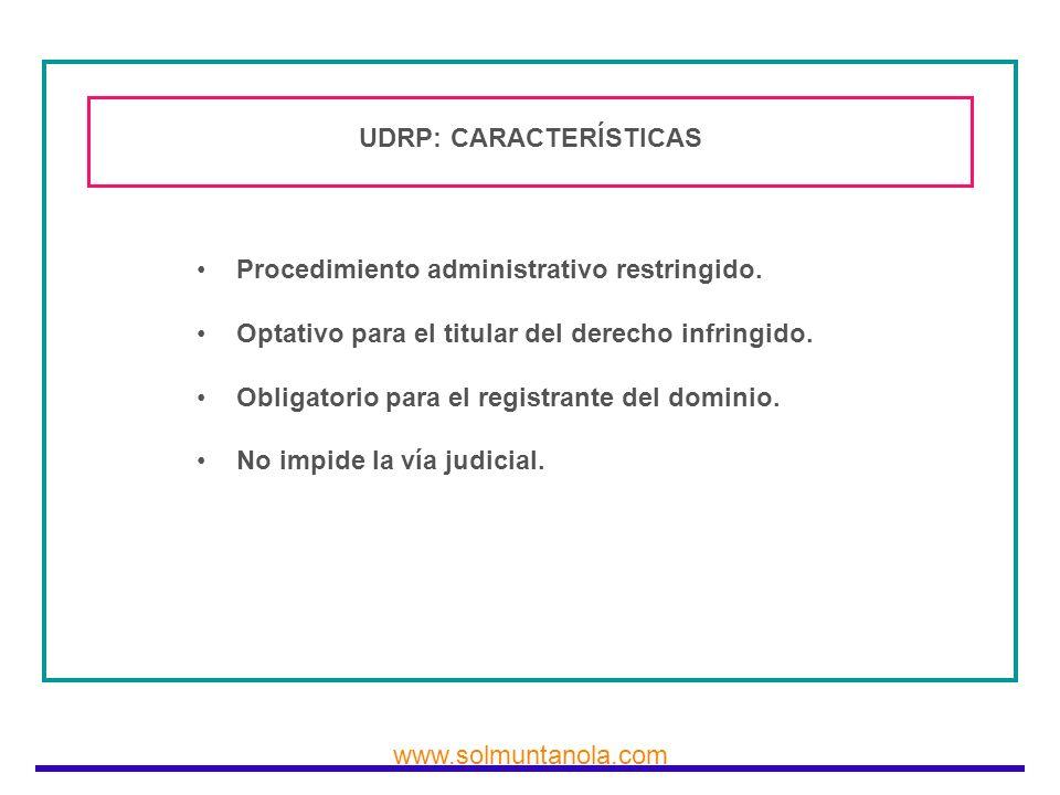 www.solmuntanola.com UDRP: CARACTERÍSTICAS Procedimiento administrativo restringido. Optativo para el titular del derecho infringido. Obligatorio para
