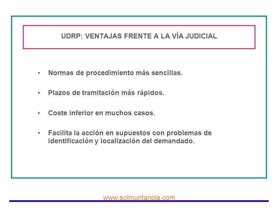 www.solmuntanola.com UDRP: VENTAJAS FRENTE A LA VÍA JUDICIAL Normas de procedimiento más sencillas. Plazos de tramitación más rápidos. Coste inferior