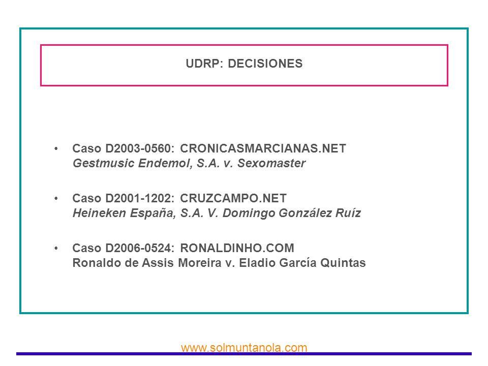 www.solmuntanola.com UDRP: DECISIONES Caso D2003-0560: CRONICASMARCIANAS.NET Gestmusic Endemol, S.A. v. Sexomaster Caso D2001-1202: CRUZCAMPO.NET Hein