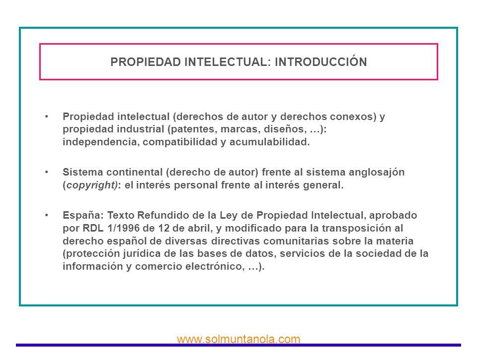 www.solmuntanola.com PROPIEDAD INTELECTUAL: INTRODUCCIÓN Propiedad intelectual (derechos de autor y derechos conexos) y propiedad industrial (patentes