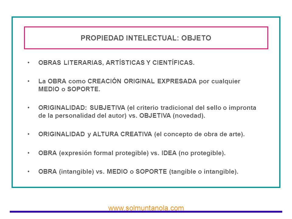 www.solmuntanola.com PROPIEDAD INTELECTUAL: OBJETO OBRAS LITERARIAS, ARTÍSTICAS Y CIENTÍFICAS. La OBRA como CREACIÓN ORIGINAL EXPRESADA por cualquier
