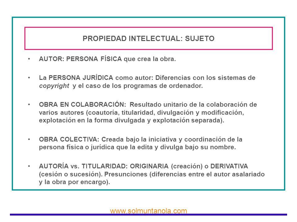 www.solmuntanola.com PROPIEDAD INTELECTUAL: SUJETO AUTOR: PERSONA FÍSICA que crea la obra. La PERSONA JURÍDICA como autor: Diferencias con los sistema