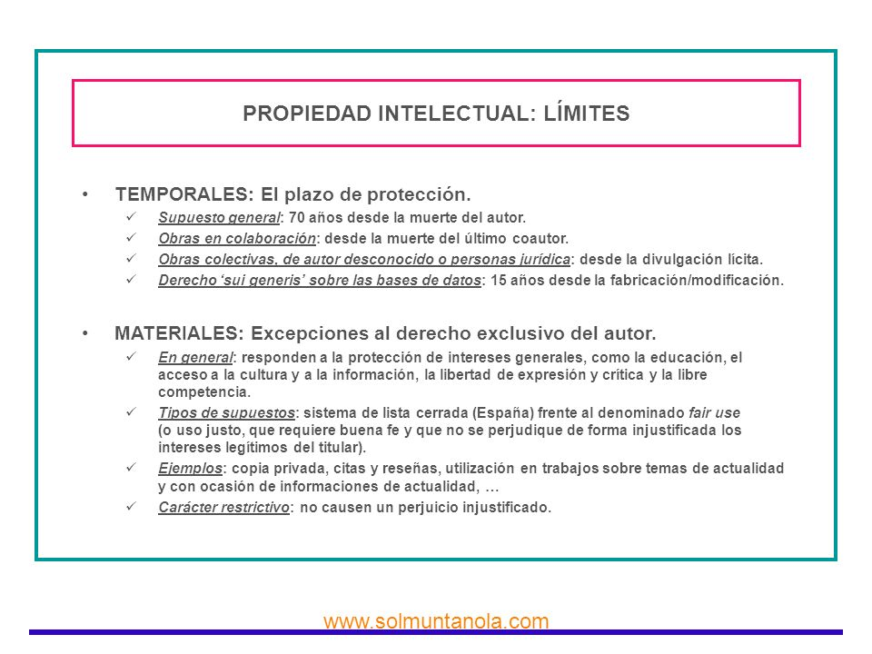 www.solmuntanola.com PROPIEDAD INTELECTUAL: LÍMITES TEMPORALES: El plazo de protección. Supuesto general: 70 años desde la muerte del autor. Obras en