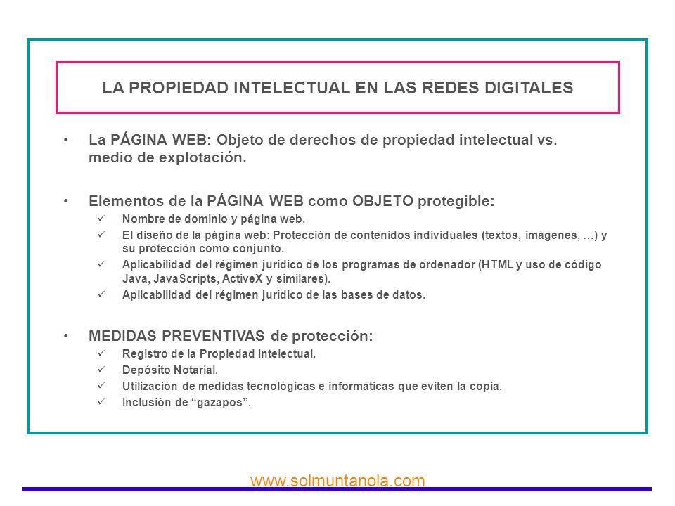 www.solmuntanola.com LA PROPIEDAD INTELECTUAL EN LAS REDES DIGITALES La PÁGINA WEB: Objeto de derechos de propiedad intelectual vs. medio de explotaci