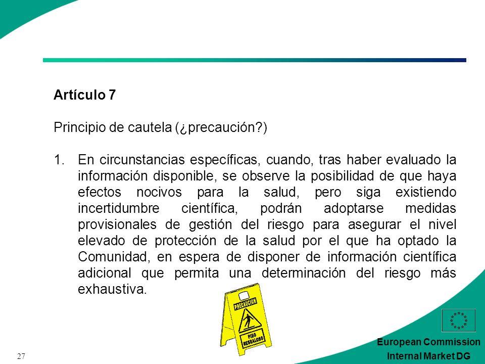 27 European Commission Internal Market DG Artículo 7 Principio de cautela (¿precaución?) 1.En circunstancias específicas, cuando, tras haber evaluado