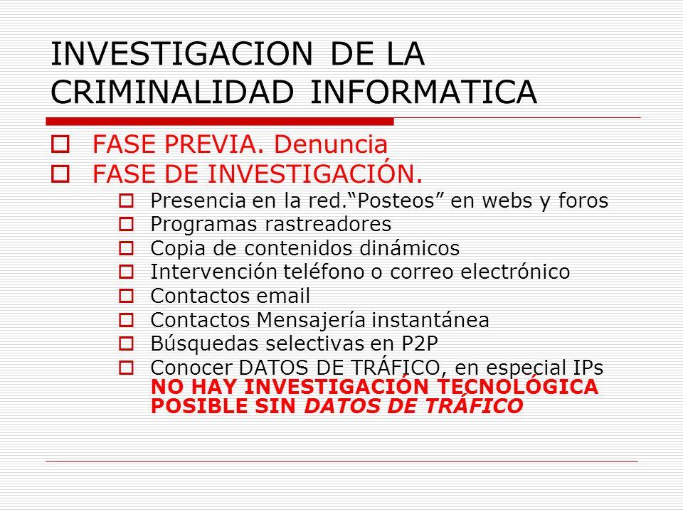 INVESTIGACION DE LA CRIMINALIDAD INFORMATICA FASE PREVIA. Denuncia FASE DE INVESTIGACIÓN. Presencia en la red.Posteos en webs y foros Programas rastre