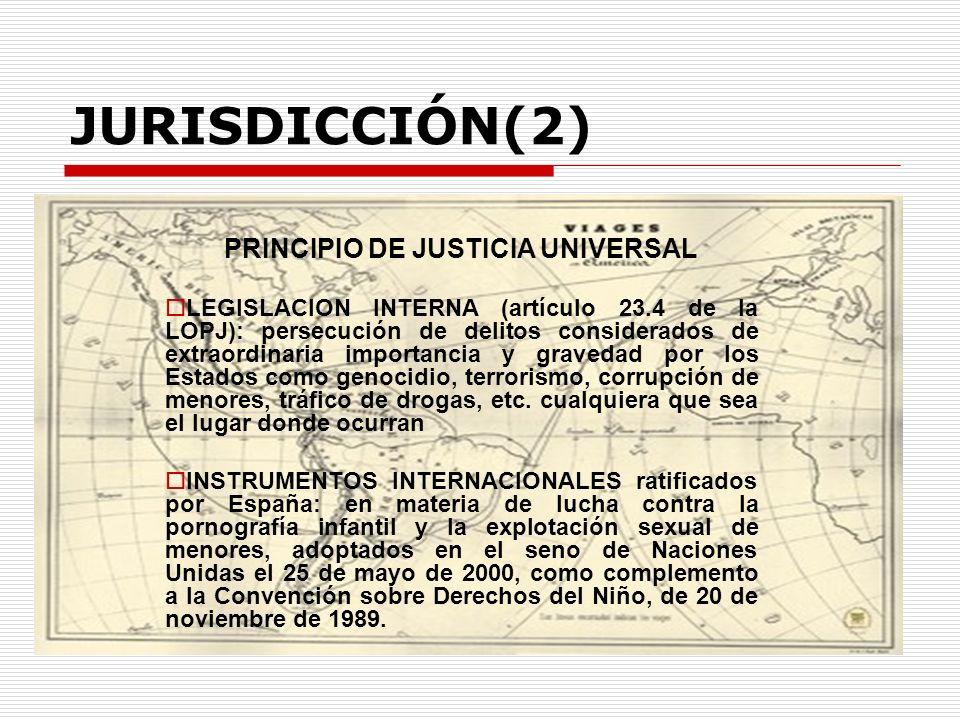 JURISDICCIÓN(2) PRINCIPIO DE JUSTICIA UNIVERSAL LEGISLACION INTERNA (artículo 23.4 de la LOPJ): persecución de delitos considerados de extraordinaria
