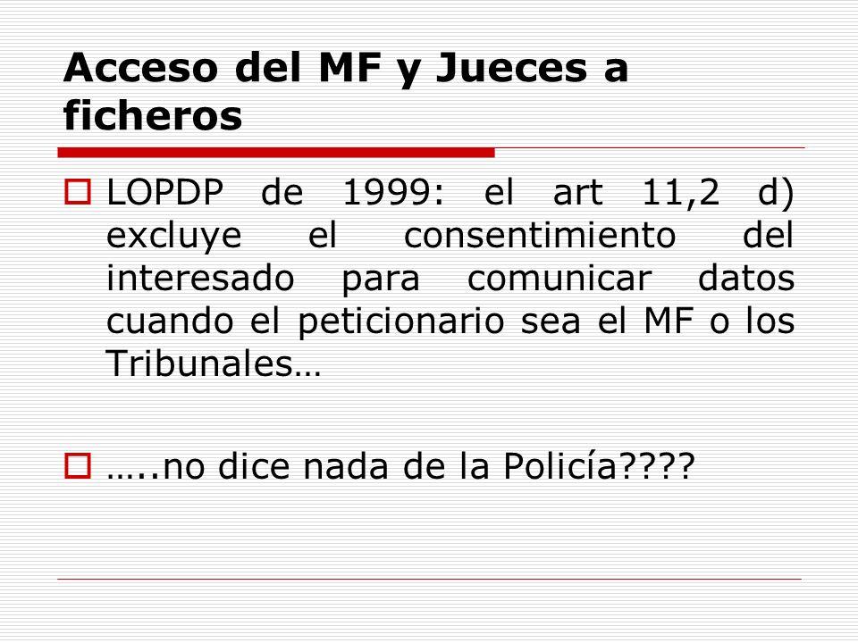 Acceso del MF y Jueces a ficheros LOPDP de 1999: el art 11,2 d) excluye el consentimiento del interesado para comunicar datos cuando el peticionario s