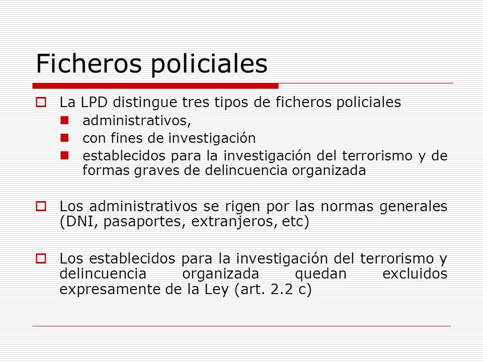 Ficheros policiales La LPD distingue tres tipos de ficheros policiales administrativos, con fines de investigación establecidos para la investigación