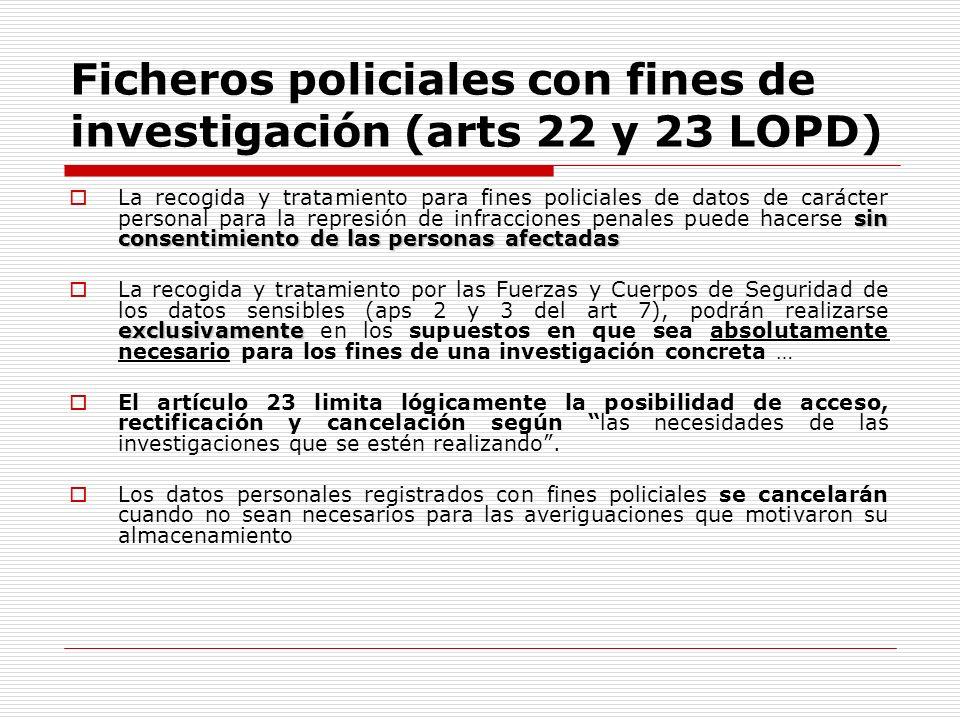 Ficheros policiales con fines de investigación (arts 22 y 23 LOPD) sin consentimiento de las personas afectadas La recogida y tratamiento para fines p