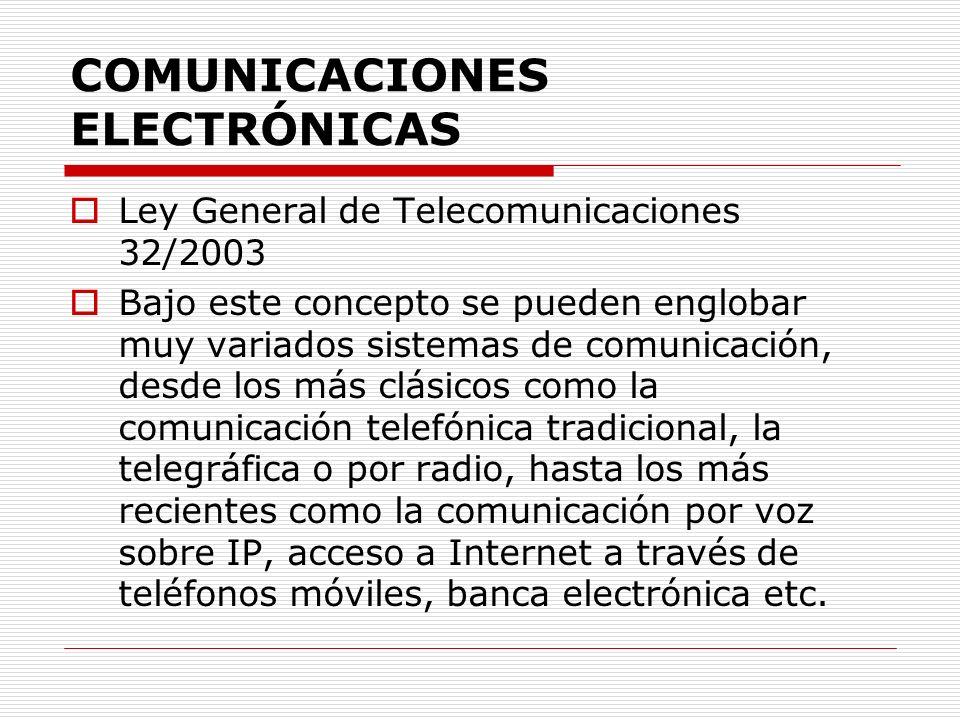 Ley General de Telecomunicaciones 32/2003 Bajo este concepto se pueden englobar muy variados sistemas de comunicación, desde los más clásicos como la