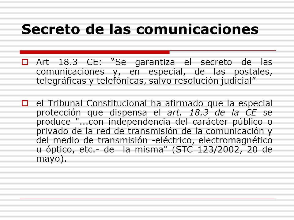 Secreto de las comunicaciones Art 18.3 CE: Se garantiza el secreto de las comunicaciones y, en especial, de las postales, telegráficas y telefónicas,