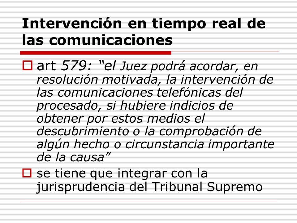 Intervención en tiempo real de las comunicaciones art 579: el Juez podrá acordar, en resolución motivada, la intervención de las comunicaciones telefó