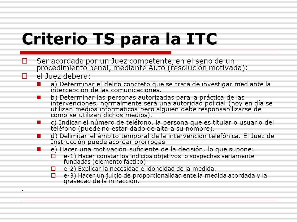 Criterio TS para la ITC Ser acordada por un Juez competente, en el seno de un procedimiento penal, mediante Auto (resolución motivada): el Juez deberá