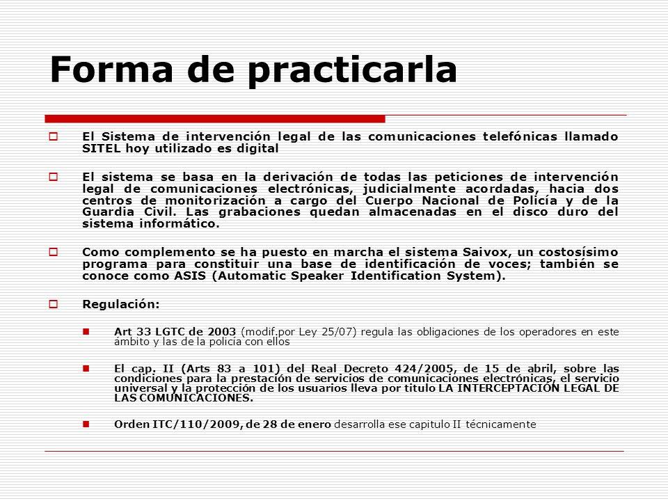 Forma de practicarla El Sistema de intervención legal de las comunicaciones telefónicas llamado SITEL hoy utilizado es digital El sistema se basa en l