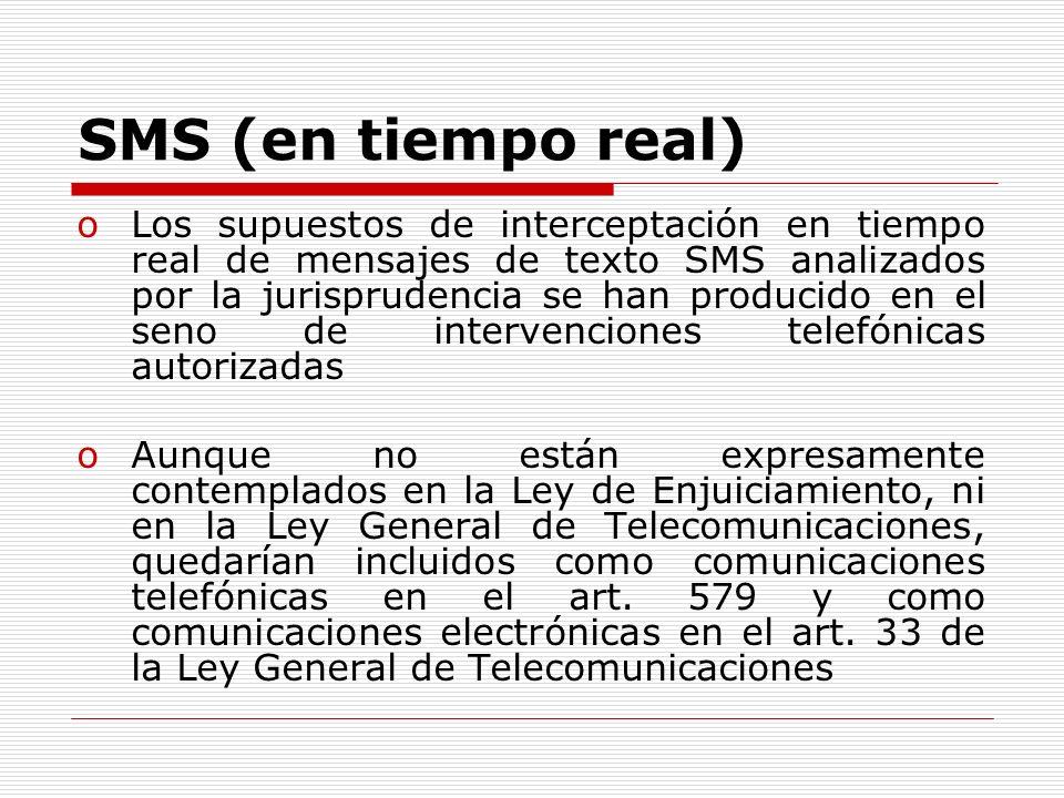 SMS (en tiempo real) oLos supuestos de interceptación en tiempo real de mensajes de texto SMS analizados por la jurisprudencia se han producido en el