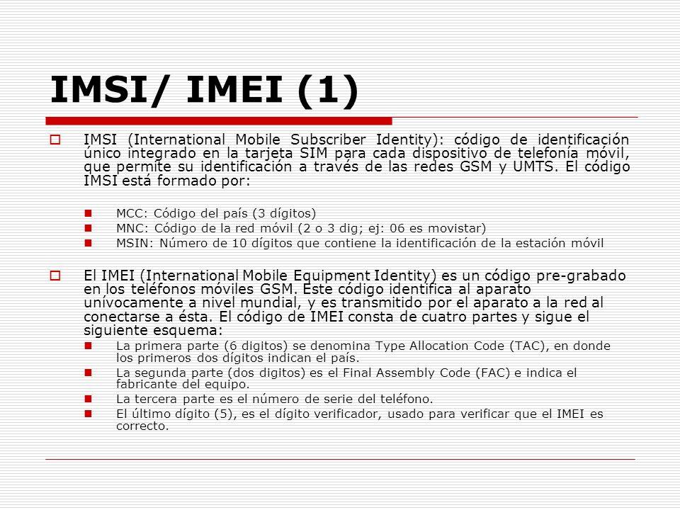 IMSI/ IMEI (1) IMSI (International Mobile Subscriber Identity): código de identificación único integrado en la tarjeta SIM para cada dispositivo de te