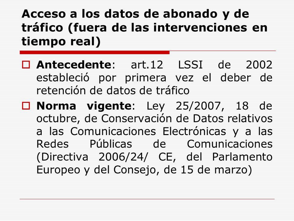 Acceso a los datos de abonado y de tráfico (fuera de las intervenciones en tiempo real) Antecedente: art.12 LSSI de 2002 estableció por primera vez el