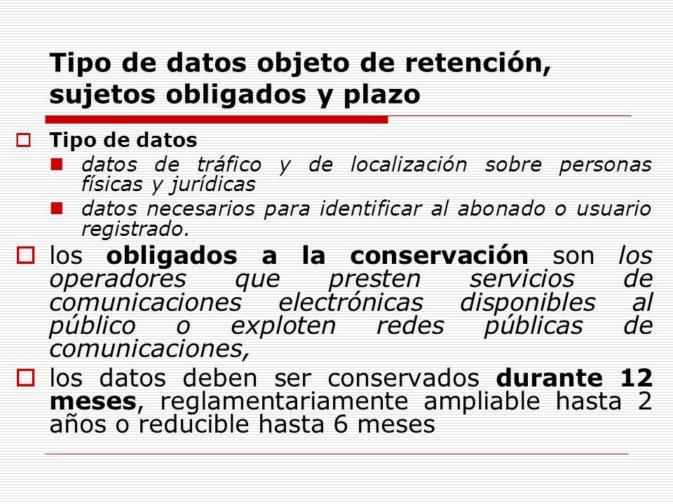 Tipo de datos objeto de retención, sujetos obligados y plazo Tipo de datos datos de tráfico y de localización sobre personas físicas y jurídicas datos