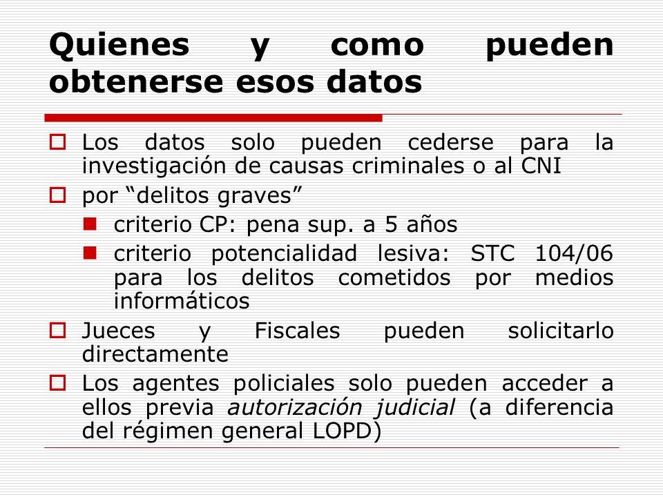 Quienes y como pueden obtenerse esos datos Los datos solo pueden cederse para la investigación de causas criminales o al CNI por delitos graves criter