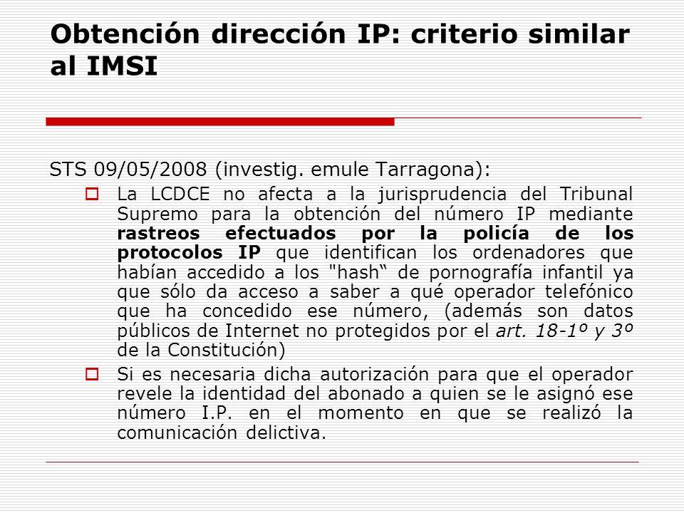 Obtención dirección IP: criterio similar al IMSI STS 09/05/2008 (investig. emule Tarragona): La LCDCE no afecta a la jurisprudencia del Tribunal Supre