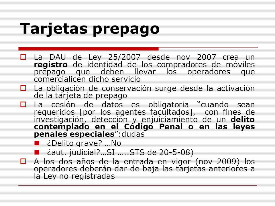 Tarjetas prepago La DAU de Ley 25/2007 desde nov 2007 crea un registro de identidad de los compradores de móviles prepago que deben llevar los operado