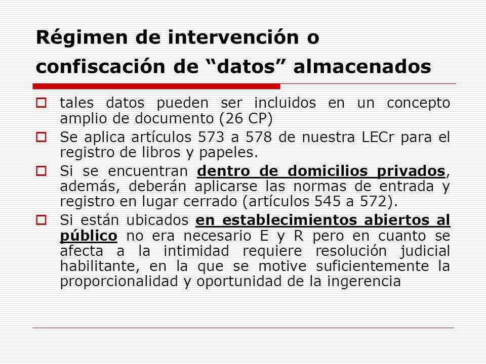 Régimen de intervención o confiscación de datos almacenados tales datos pueden ser incluidos en un concepto amplio de documento (26 CP) Se aplica artí