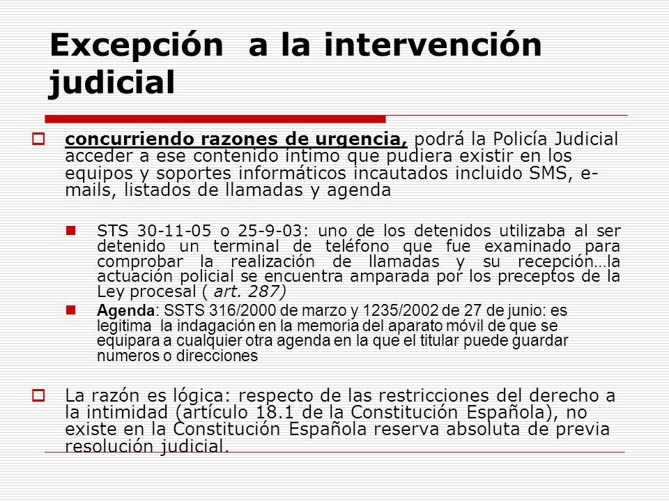Excepción a la intervención judicial concurriendo razones de urgencia, podrá la Policía Judicial acceder a ese contenido íntimo que pudiera existir en