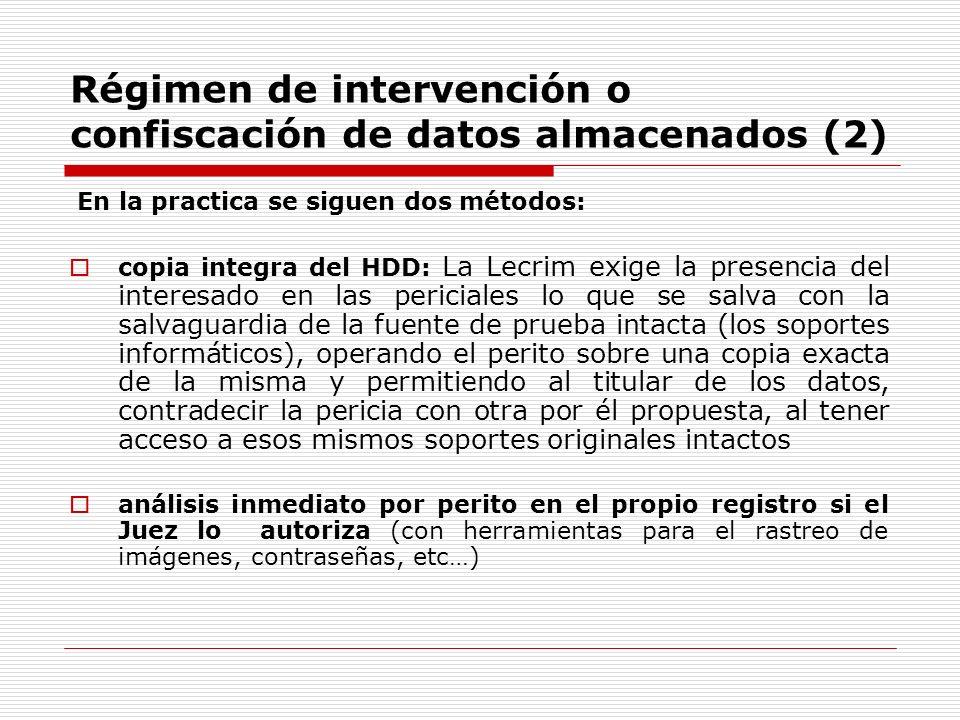 Régimen de intervención o confiscación de datos almacenados (2) En la practica se siguen dos métodos: copia integra del HDD: La Lecrim exige la presen