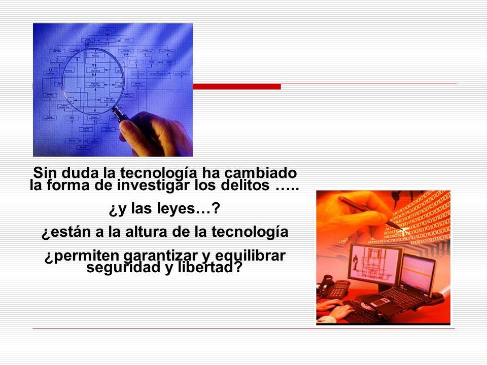 Sin duda la tecnología ha cambiado la forma de investigar los delitos ….. ¿y las leyes…? ¿están a la altura de la tecnología ¿permiten garantizar y eq
