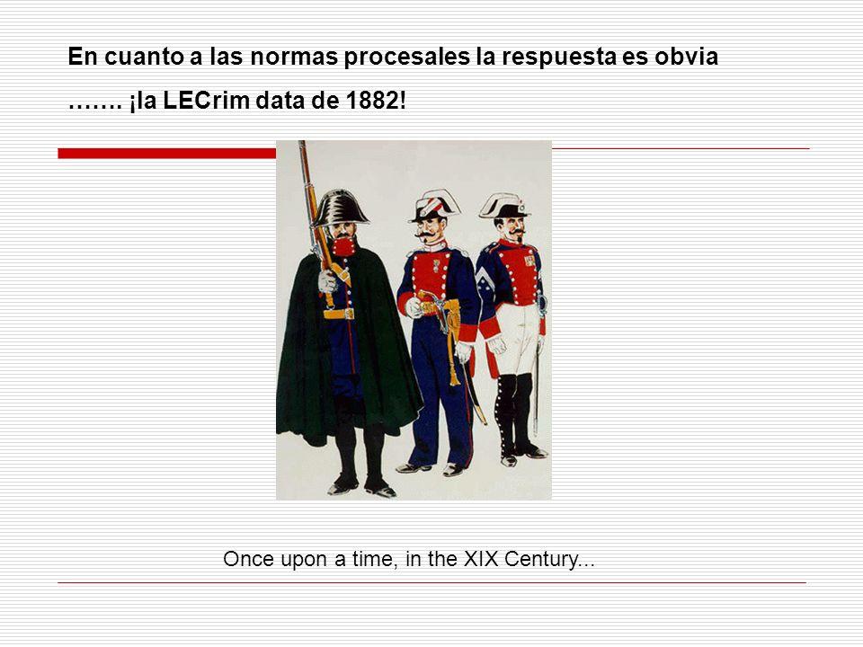 En cuanto a las normas procesales la respuesta es obvia ……. ¡la LECrim data de 1882! Once upon a time, in the XIX Century...