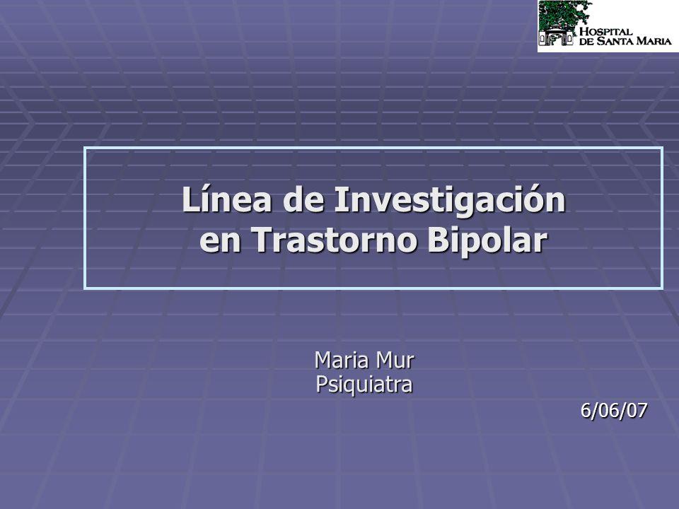 Línea de Investigación en Trastorno Bipolar Maria Mur Psiquiatra6/06/07