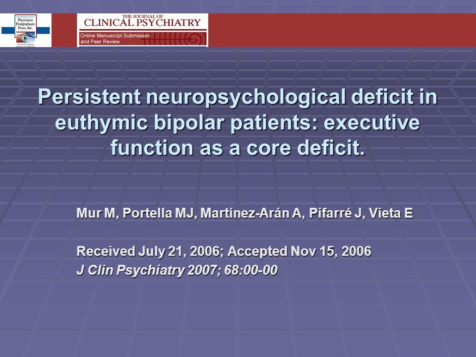 Persistent neuropsychological deficit in euthymic bipolar patients: executive function as a core deficit. Mur M, Portella MJ, Martínez-Arán A, Pifarré