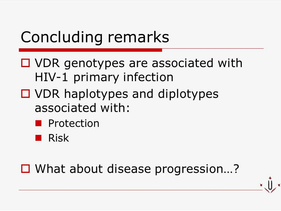 Concluding remarks VDR genotypes are associated with HIV-1 primary infection VDR haplotypes and diplotypes associated with: Protection Risk What about