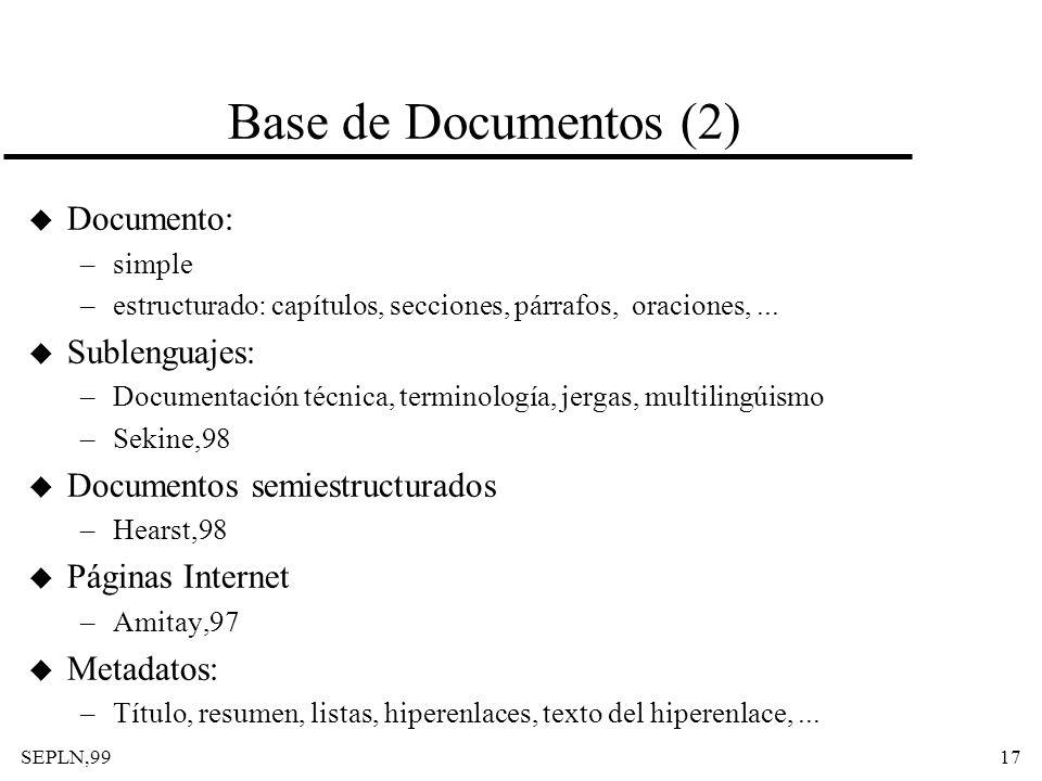 SEPLN,9917 Base de Documentos (2) u Documento: –simple –estructurado: capítulos, secciones, párrafos, oraciones,... u Sublenguajes: –Documentación téc