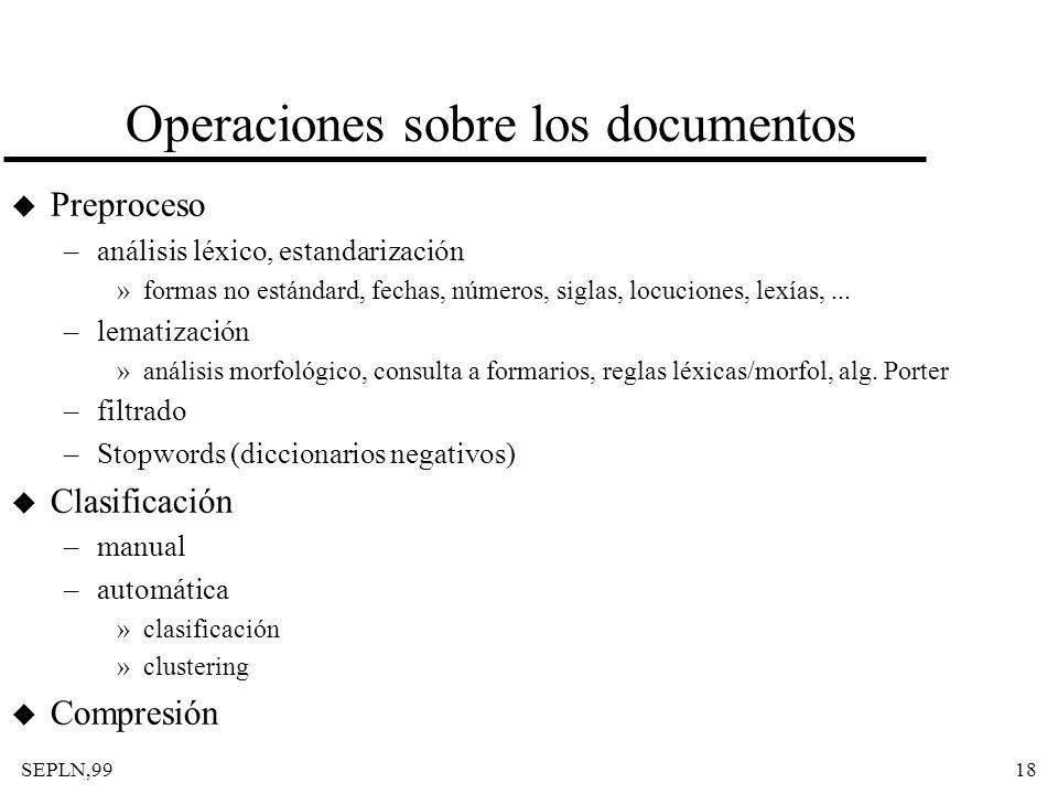 SEPLN,9918 Operaciones sobre los documentos u Preproceso –análisis léxico, estandarización »formas no estándard, fechas, números, siglas, locuciones,