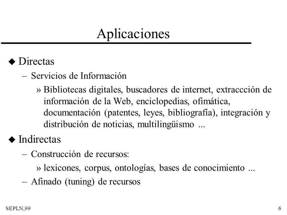 SEPLN,997 The top 10 Research Issues for Companies that Use and Sell IR Systems (Croft 1995) u Relevance Feedback u Information Extraction u Multimedia u Effective Retrieval u Routing & Filtering u Interfaces & Browsing u Magic u Efficient, Flexible Indexing and retrieval u Distributed IR u Integrated Solutions => V.A.Kulyukin (1999)