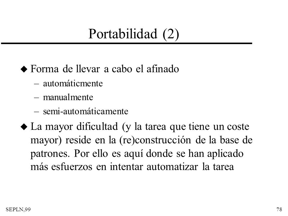 SEPLN,9978 Portabilidad (2) u Forma de llevar a cabo el afinado –automáticmente –manualmente –semi-automáticamente u La mayor dificultad (y la tarea q