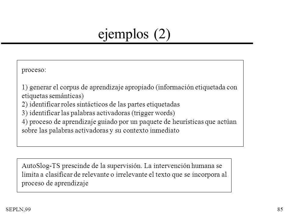 SEPLN,9985 ejemplos (2) proceso: 1) generar el corpus de aprendizaje apropiado (información etiquetada con etiquetas semánticas) 2) identificar roles