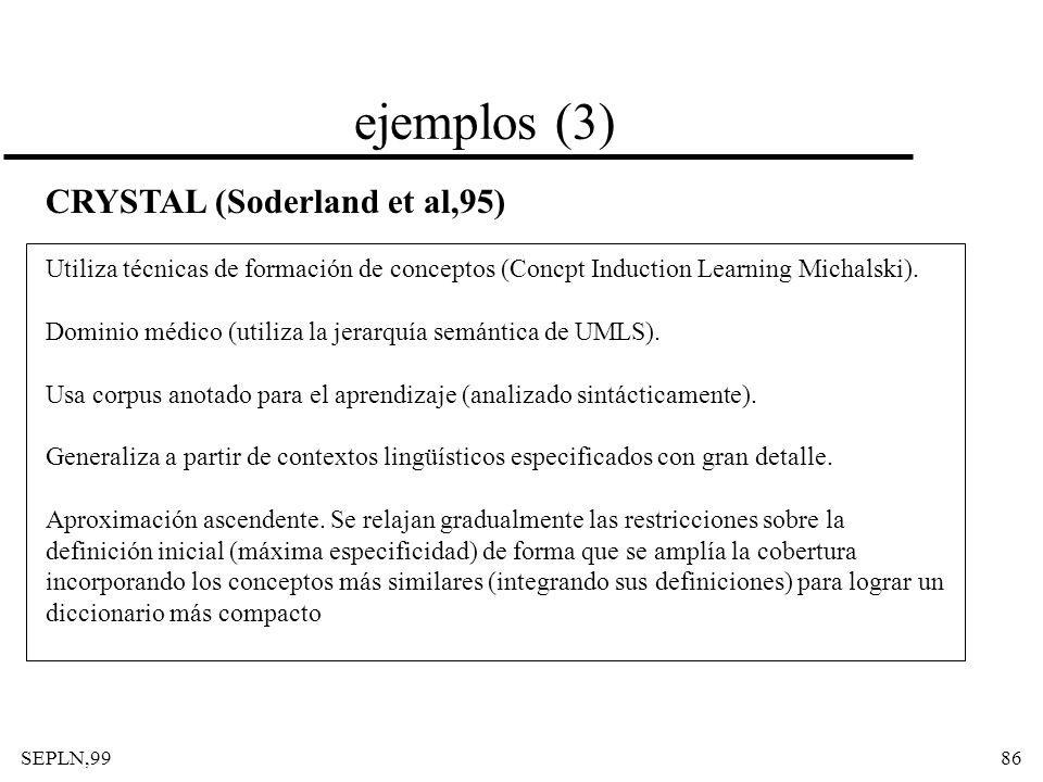SEPLN,9986 ejemplos (3) CRYSTAL (Soderland et al,95) Utiliza técnicas de formación de conceptos (Concpt Induction Learning Michalski). Dominio médico
