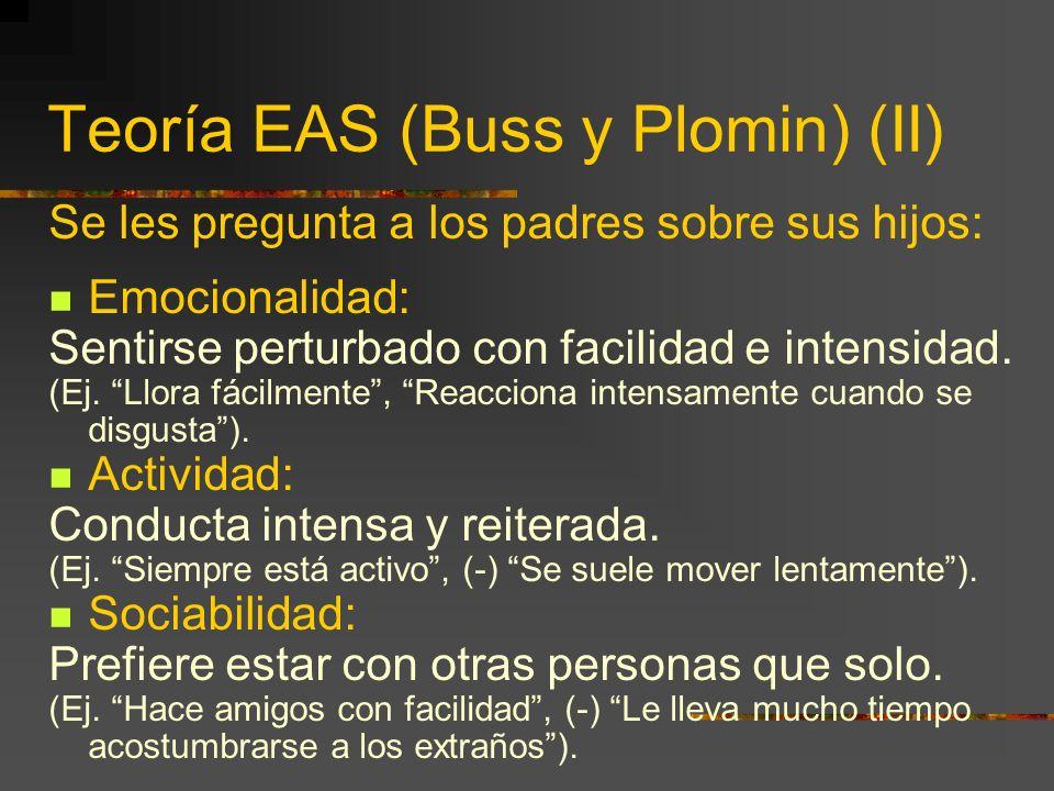 Teoría EAS (Buss y Plomin) (I) Para ser rasgos temperamentales deben cumplir una serie de requisitos: Heredados, Aparecen en el primer año de vida, Re