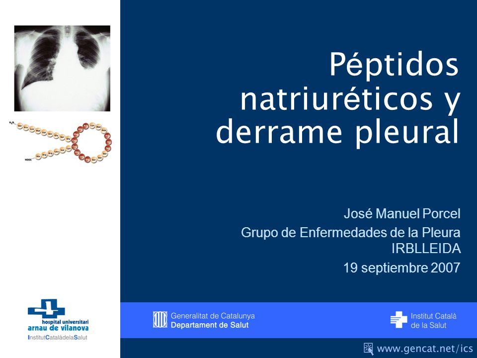 P é ptidos natriur é ticos y derrame pleural José Manuel Porcel Grupo de Enfermedades de la Pleura IRBLLEIDA 19 septiembre 2007
