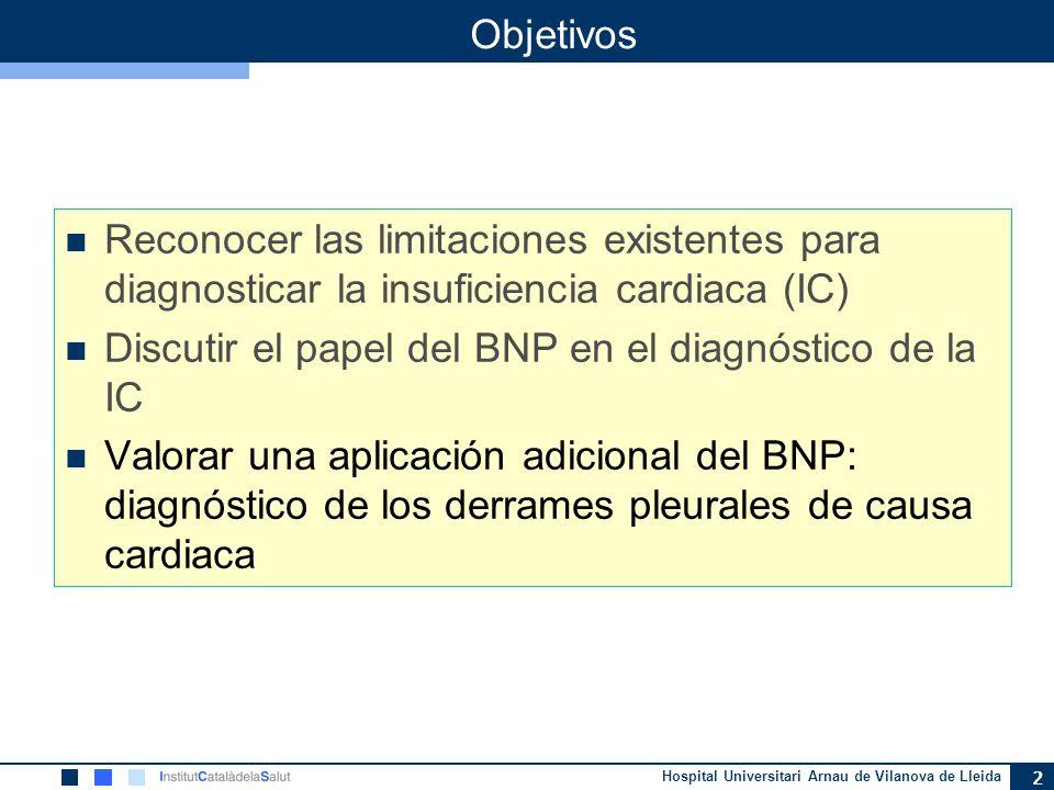 Hospital Universitari Arnau de Vilanova de Lleida 2 Objetivos Reconocer las limitaciones existentes para diagnosticar la insuficiencia cardiaca (IC) D