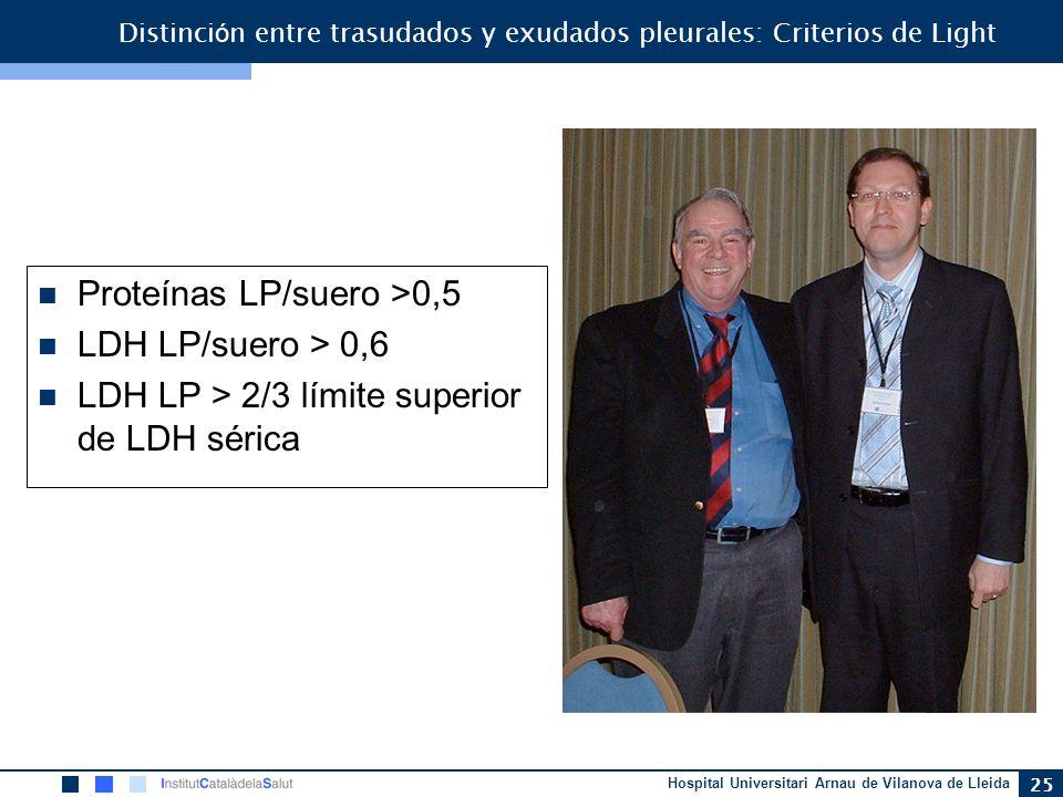 Hospital Universitari Arnau de Vilanova de Lleida 25 Distinci ó n entre trasudados y exudados pleurales: Criterios de Light Proteínas LP/suero >0,5 LD