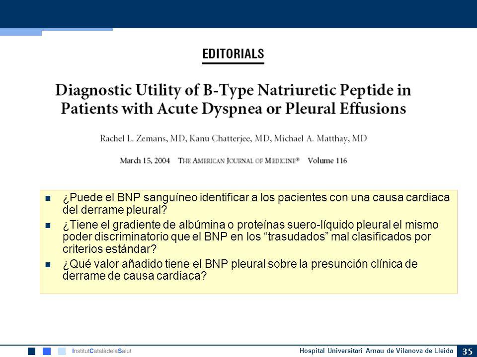 Hospital Universitari Arnau de Vilanova de Lleida 35 ¿Puede el BNP sanguíneo identificar a los pacientes con una causa cardiaca del derrame pleural? ¿