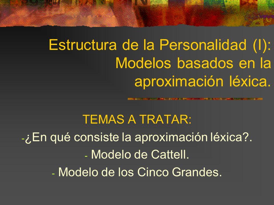 Estructura de la Personalidad (I): Modelos basados en la aproximación léxica. TEMAS A TRATAR: - ¿En qué consiste la aproximación léxica?. - Modelo de