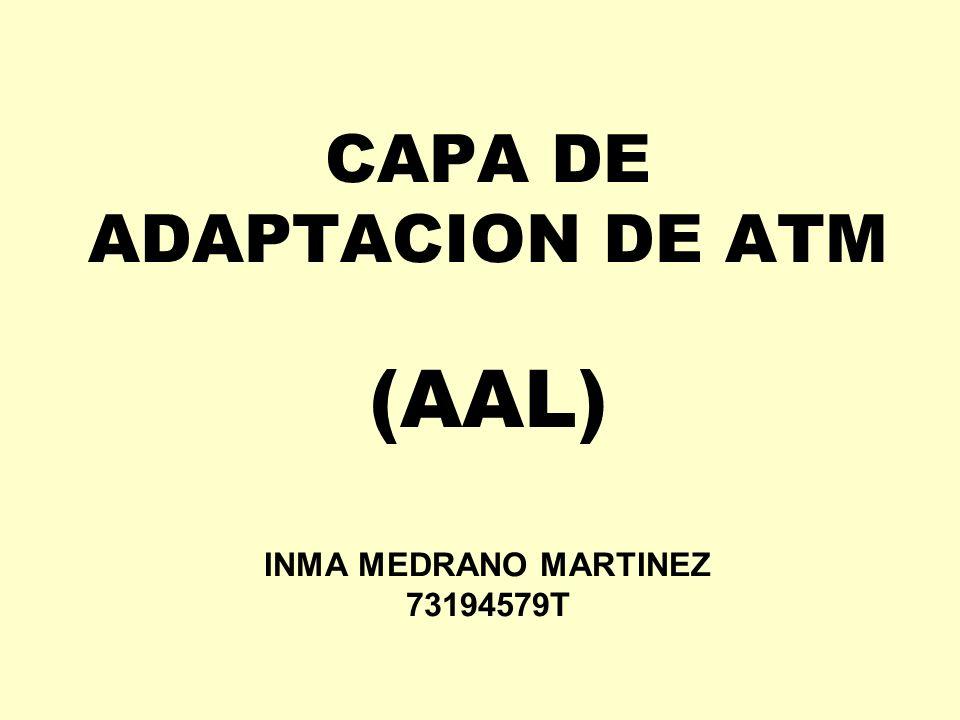 AAL (CAPA DE ADAPTACION ATM) Clases: clase X Tipos de tráfico y transmisión definidas por el usuario.