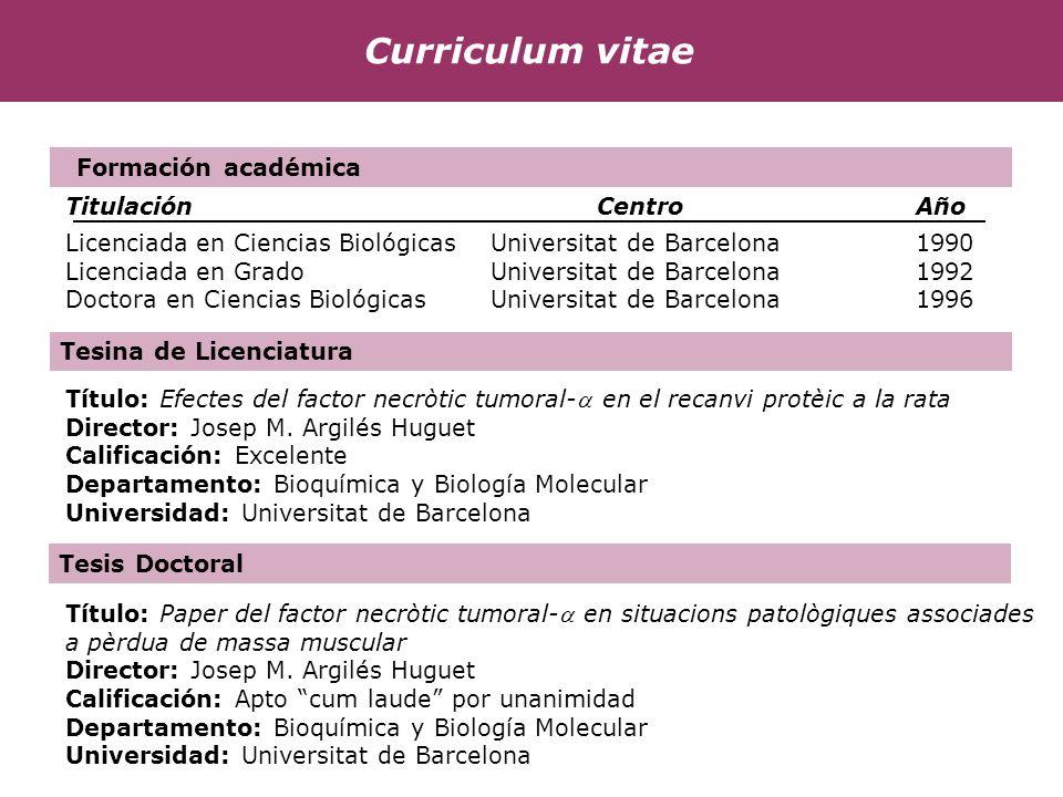 Curriculum vitae Formación académica TitulaciónCentroAño Licenciada en Ciencias BiológicasUniversitat de Barcelona1990 Licenciada en GradoUniversitat