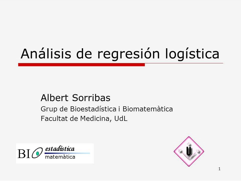 1 Análisis de regresión logística Albert Sorribas Grup de Bioestadística i Biomatemàtica Facultat de Medicina, UdL