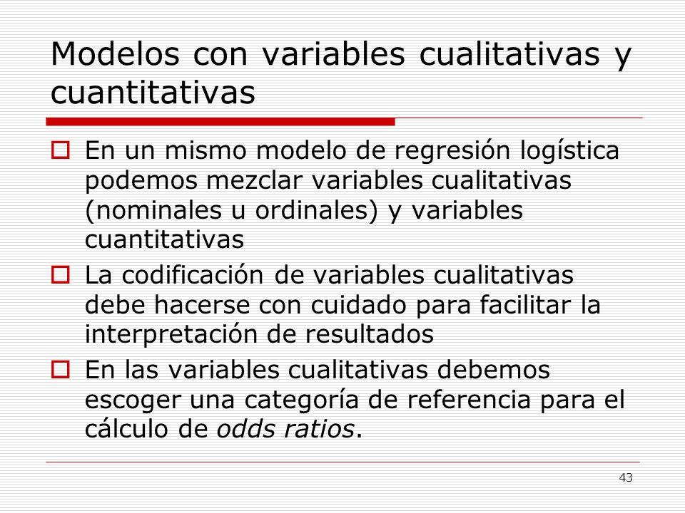 43 Modelos con variables cualitativas y cuantitativas En un mismo modelo de regresión logística podemos mezclar variables cualitativas (nominales u or